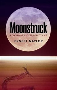 Book Moonstruck: How lunar cycles affect life by Ernest Naylor
