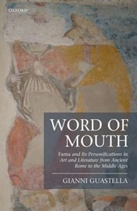 Book Word of Mouth: Fama and Its Personifications in Art and Literature from Ancient Rome to the Middle… by Gianni Guastella