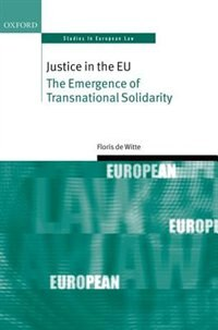 Book Justice in the EU: The Emergence of Transnational Solidarity by Floris de Witte
