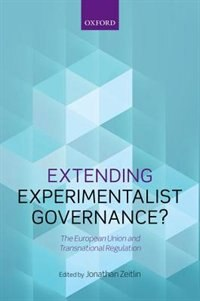 Book Extending Experimentalist Governance?: The European Union and Transnational Regulation by Jonathan Zeitlin