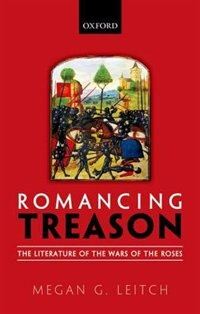 Book Romancing Treason: The Literature of the Wars of Roses by Megan Leitch