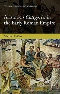 Book Aristotles Categories in the Early Roman Empire by Michael J. Griffin