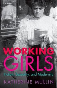 Book Working Girls: Fiction, Sexuality, and Modernity by Katherine Mullin