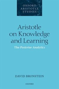 Book Aristotle on Knowledge and Learning: The Posterior Analytics by David Bronstein