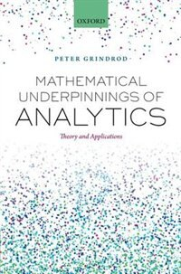 Book Mathematical Underpinnings of Analytics: Theory and Applications for Data Science in Customer… by Peter Grindrod