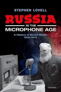 Book Russia in the Microphone Age: A History of Soviet Radio, 1919-1970 by Stephen Lovell