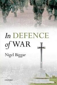 Book In Defence of War by Nigel Biggar