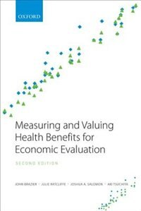 Book Measuring and Valuing Health Benefits for Economic Evaluation by John Brazier