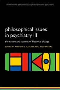 Book Philosophical issues in psychiatry III: The Nature and Sources of Historical Change by Kenneth S. Kendler