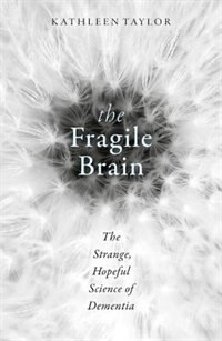 Book The Fragile Brain: The strange, hopeful science of dementia by Kathleen Taylor