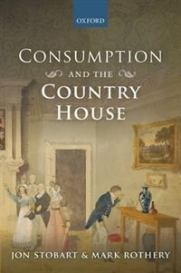 Book Consumption and the Country House by Jon Stobart