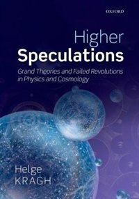 Book Higher Speculations: Grand Theories and Failed Revolutions in Physics and Cosmology by Helge Kragh