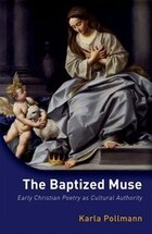 The Baptized Muse: Early Christian Poetry as Cultural Authority