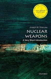 Book Nuclear Weapons: A Very Short Introduction by Joseph M. Siracusa