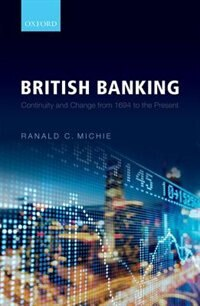 Book British Banking: Continuity and Change from 1694 to the Present by Ranald C. Michie