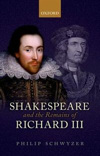 Book Shakespeare and the Remains of Richard III by Philip Schwyzer