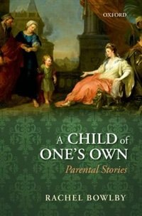 Book A Child of Ones Own: Parental Stories by Rachel Bowlby