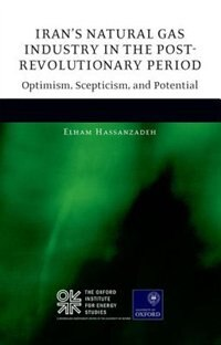 Book Irans Natural Gas Industry in the Post-Revolutionary Period: Optimism, Scepticism, and Potential by Elham Hassanzadeh