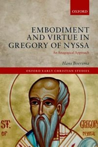 Book Embodiment and Virtue in Gregory of Nyssa: An Anagogical Approach by Hans Boersma