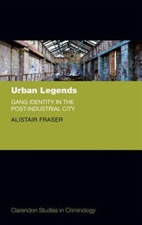 Book Urban Legends: Gang Identity in the Post-Industrial City by Alistair Fraser