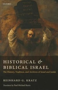Book Historical and Biblical Israel: The History, Tradition, and Archives of Israel and Judah by Reinhard G. Kratz