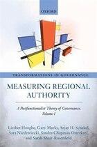 Measuring Regional Authority: A Postfunctionalist Theory of Governance, Volume I