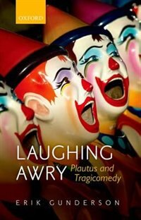 Book Laughing Awry: Plautus and Tragicomedy by Erik Gunderson