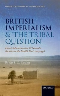 Book British Imperialism and The Tribal Question: Desert Administration and Nomadic Societies in the… by Robert S. G. Fletcher