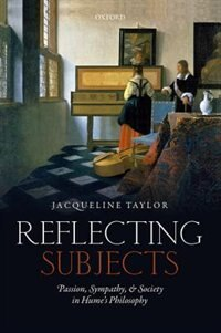Book Reflecting Subjects: Passion, Sympathy, and Society in Humes Philosophy by Jacqueline Taylor