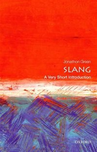 Book Slang: A Very Short Introduction by Jonathon Green