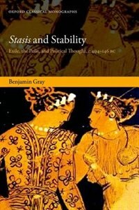 Book Stasis and Stability: Exile, the Polis, and Political Thought, c. 404-146 BC by Benjamin Gray