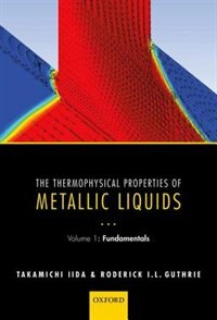 The Thermophysical Properties of Metallic Liquids: Volume 1 - Fundamentals