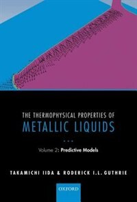 Book The Thermophysical Properties of Metallic Liquids: Volume 2 - Predictive models by Takamichi Iida