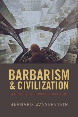 Book Barbarism and Civilization: A History of Europe in our Time by Bernard Wasserstein