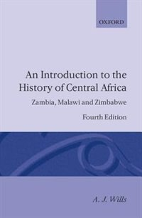Book An Introduction to the History of Central Africa: Zambia, Malawi and Zimbabwe by A. J. Wills