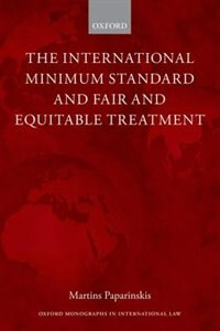 Book The International Minimum Standard and Fair and Equitable Treatment by Martins Paparinskis