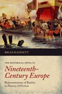 Book The Historical Novel in Nineteenth-Century Europe: Representations of Reality in History and Fiction by Brian Hamnett