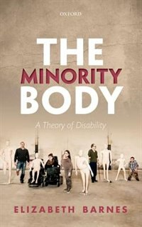 Book The Minority Body: A Theory of Disability by Elizabeth Barnes