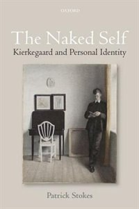 Book The Naked Self: Kierkegaard and Personal Identity by Patrick Stokes