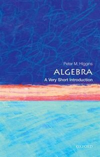 Book Algebra: A Very Short Introduction by Peter M. Higgins
