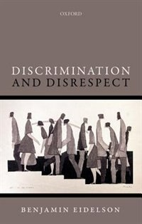 Book Discrimination and Disrespect by Benjamin Eidelson