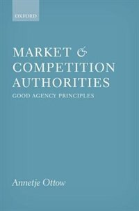 Book Market and Competition Authorities: Good Agency Principles by Annetje Ottow