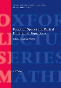 Book Function Spaces and Partial Differential Equations: Volume 1 - Classical Analysis by Ali Taheri