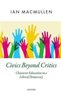 Book Civics Beyond Critics: Character Education in a Liberal Democracy by Ian MacMullen