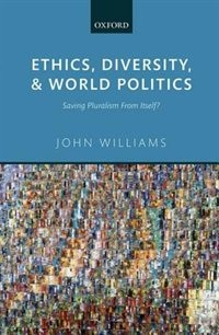 Book Ethics, Diversity, and World Politics: Saving Pluralism From Itself? by John Williams
