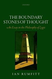 Book The Boundary Stones of Thought: An Essay in the Philosophy of Logic by Ian Rumfitt