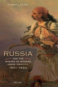 Book Russia and the Making of Modern Greek Identity, 1821-1844 by Lucien J. Frary
