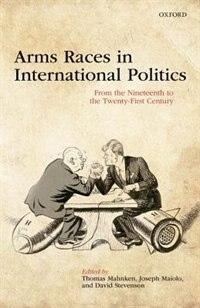 Book Arms Races in International Politics: From the Nineteenth to the Twenty-First Century by Thomas Mahnken