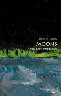 Book Moons: A Very Short Introduction by David Rothery