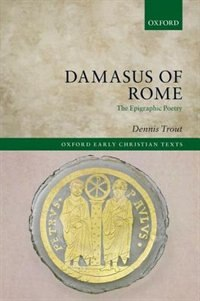 Book Damasus of Rome: The Epigraphic Poetry by Dennis Trout